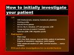 how to initially investigate your patient