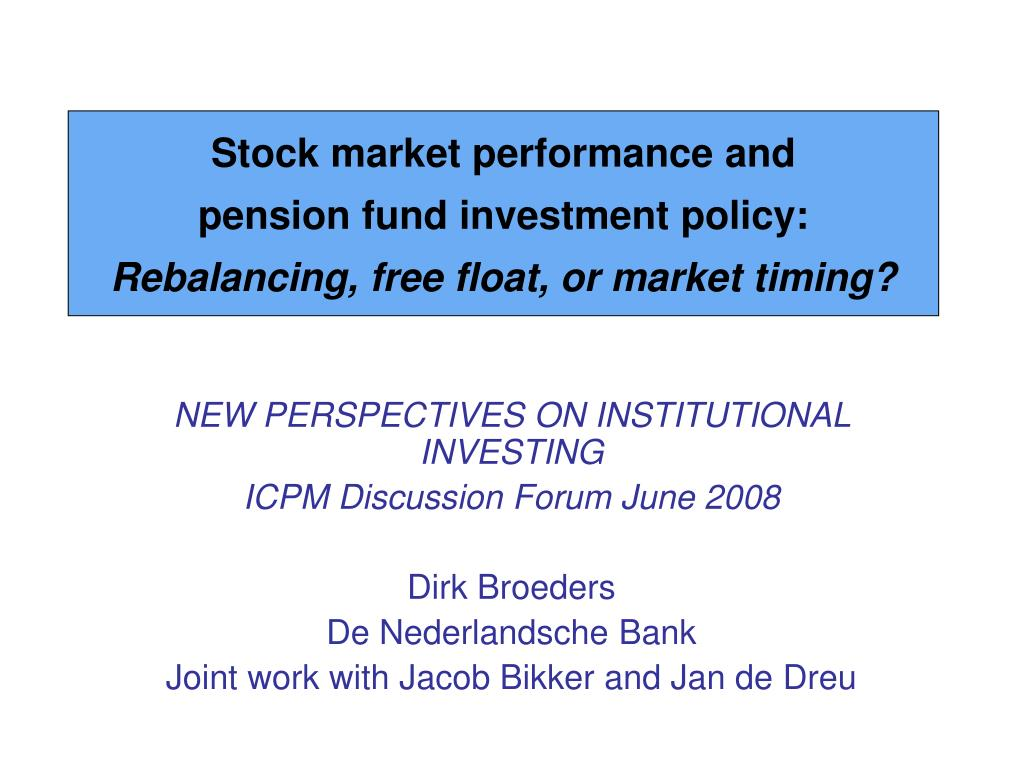 stock market performance and pension fund investment policy rebalancing free float or market timing l.