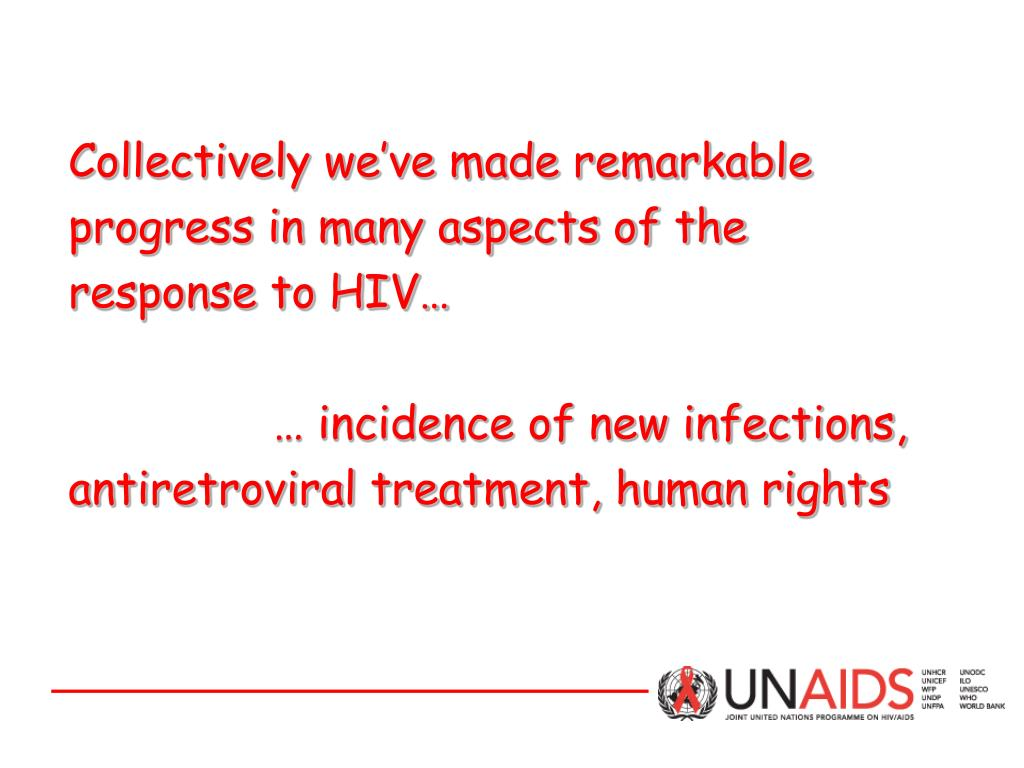 Collectively we've made remarkable progress in many aspects of the response to HIV…