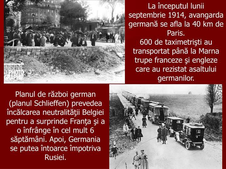 La începutul lunii septembrie 1914, avangarda germană se afla la 40 km de Paris.                            600 de taximetrişti au transportat până la Marna trupe franceze şi engleze care au rezistat asaltului germanilor.