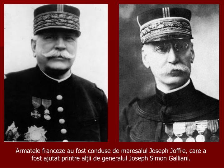 Armatele franceze au fost conduse de mareşalul Joseph Joffre, care a
