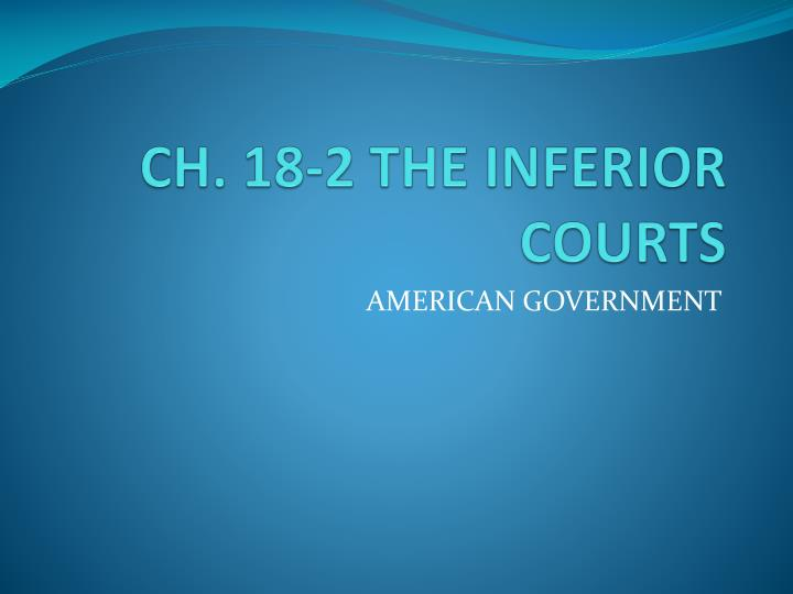 ch 18 2 the inferior courts n.