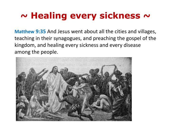 ~ Healing every sickness ~