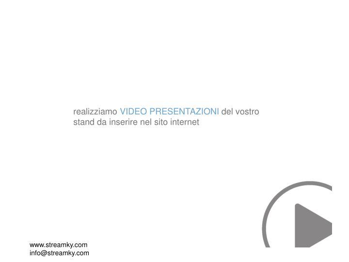 Realizziamo video presentazioni del vostro stand da inserire nel sito internet