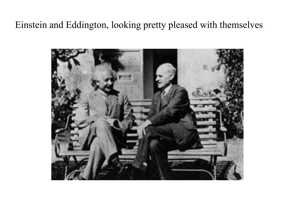 Einstein and Eddington, looking pretty pleased with themselves