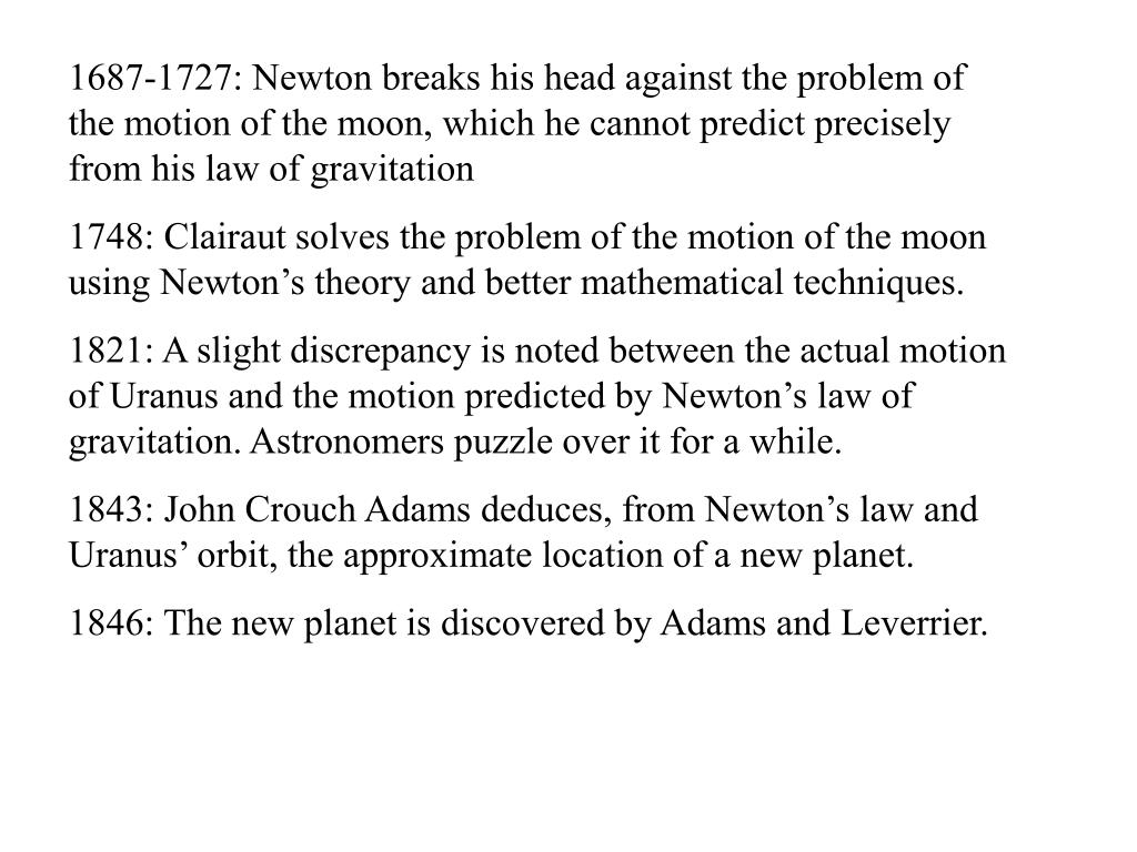 1687-1727: Newton breaks his head against the problem of the motion of the moon, which he cannot predict precisely from his law of gravitation