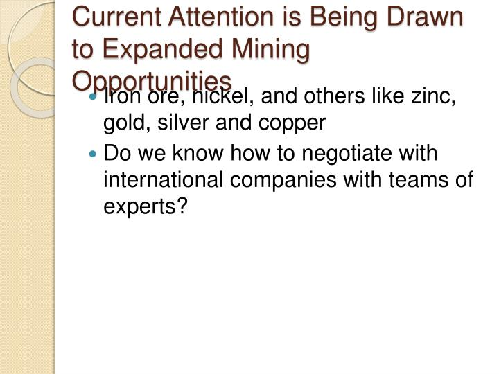 Current Attention is Being Drawn to Expanded Mining Opportunities