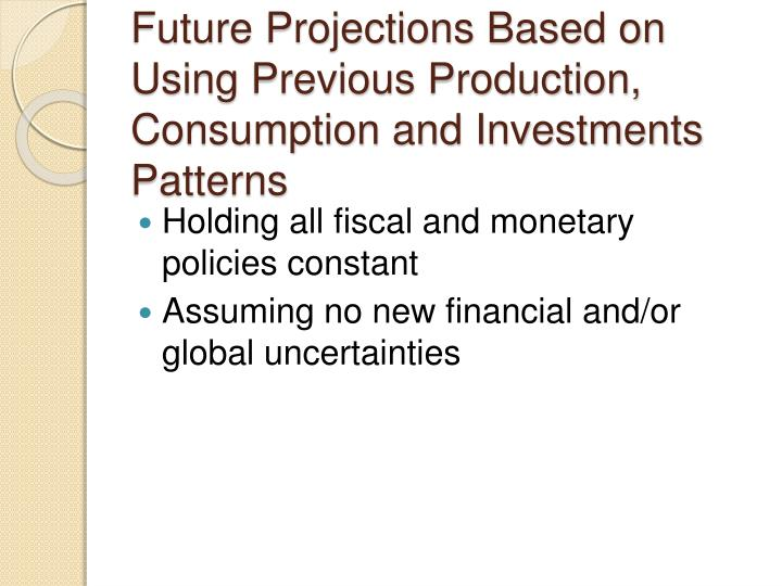 Future Projections Based on Using Previous Production, Consumption and Investments Patterns