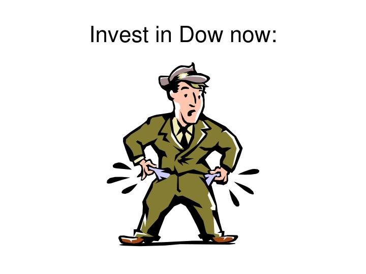 Invest in Dow now: