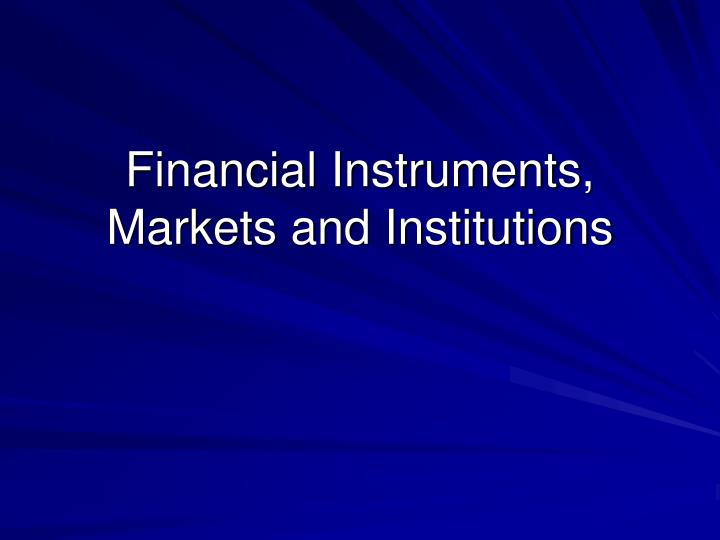 financial instruments markets and institutions n.