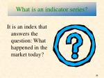 what is an indicator series