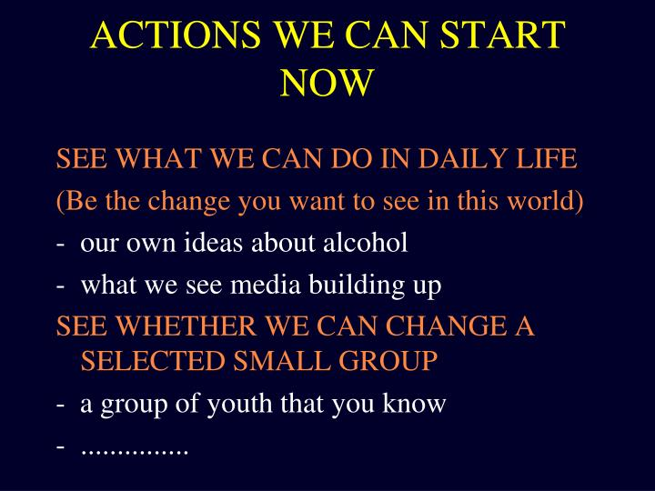 ACTIONS WE CAN START NOW