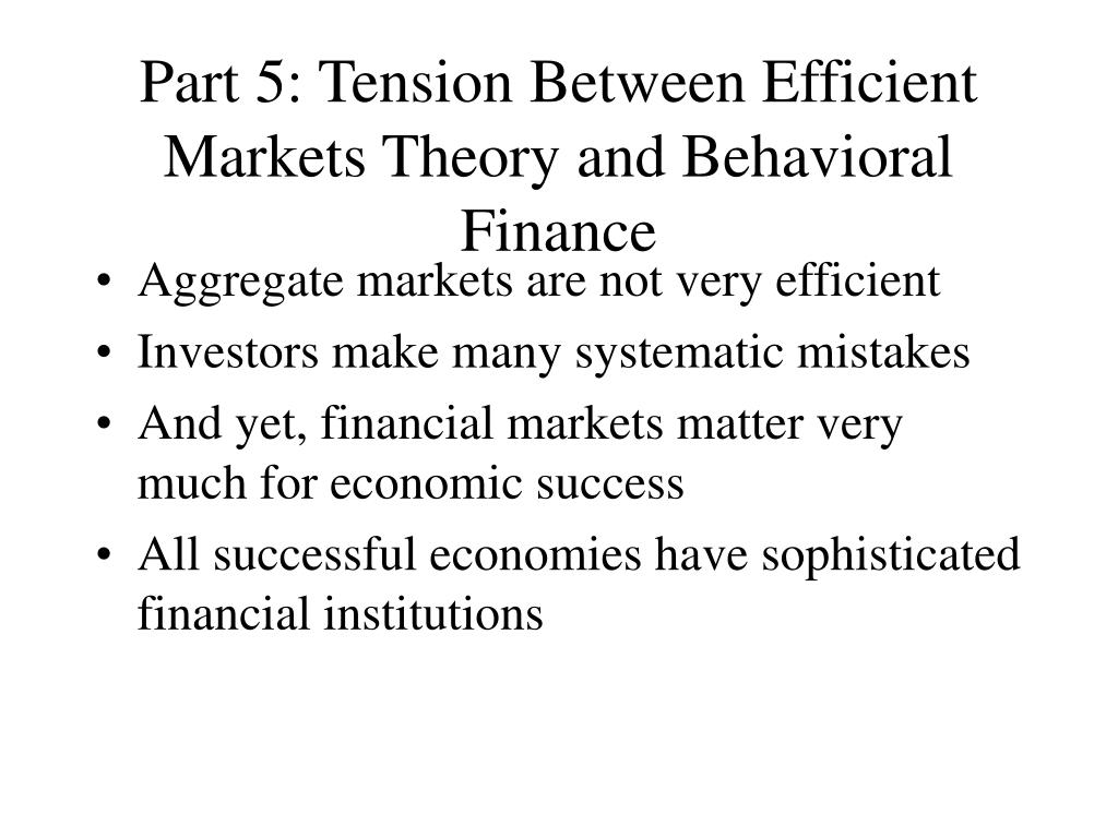 Part 5: Tension Between Efficient Markets Theory and Behavioral Finance