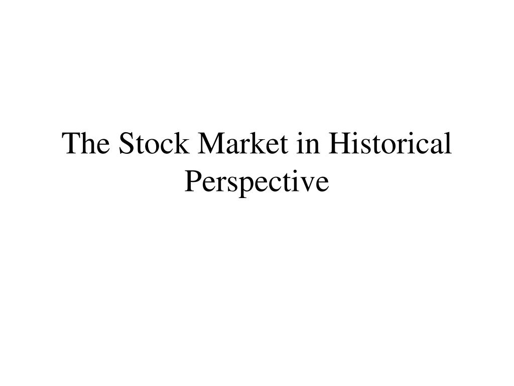 The Stock Market in Historical Perspective