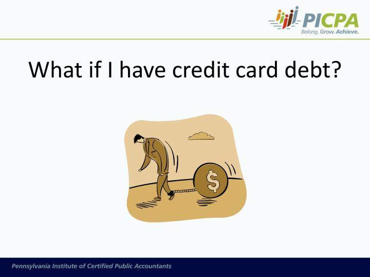 What if I have credit card debt?