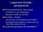 l approche fluviale perspectives