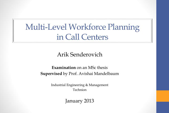 PPT - Multi-Level Workforce Planning in Call Centers