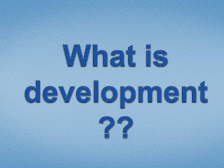 What is development??
