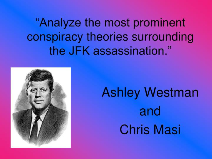 an analysis of the john f kennedy conspiracy The fifty years since the assassination of john f kennedy have done little to quell the public's interest or skepticism about who killed the president.