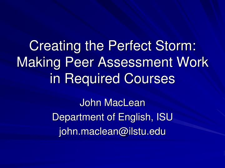 creating the perfect storm making peer assessment work in required courses n.