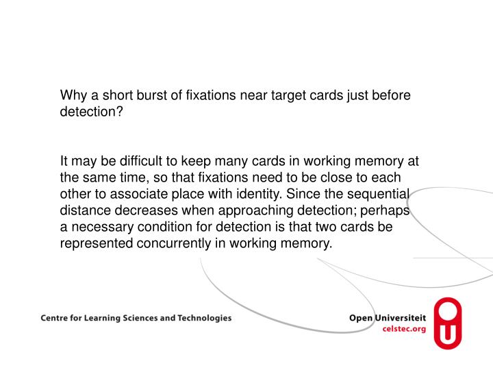 Why a short burst of fixations near target cards just before detection?