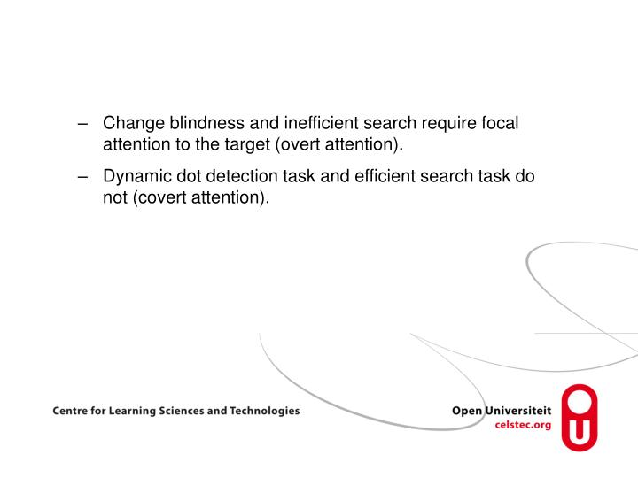 Change blindness and inefficient search require focal attention to the target (overt attention).