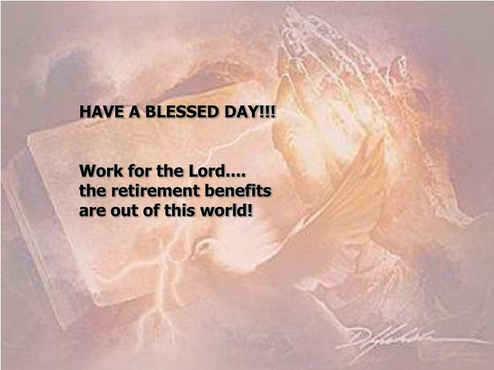 HAVE A BLESSED DAY!!!