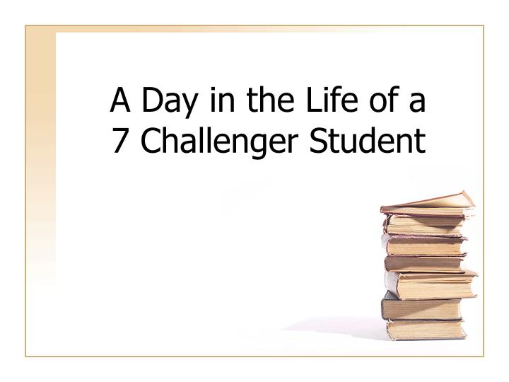 A day in the life of a 7 challenger student