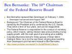 ben bernanke the 14 th chairman of the federal reserve board