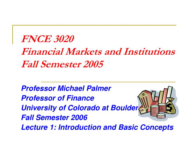 Fnce 3020 financial markets and institutions fall semester 2005