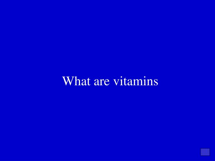 What are vitamins