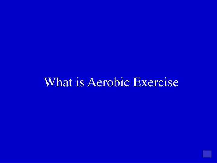 What is Aerobic Exercise