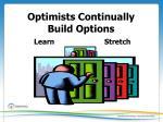 optimists c ontinually build options