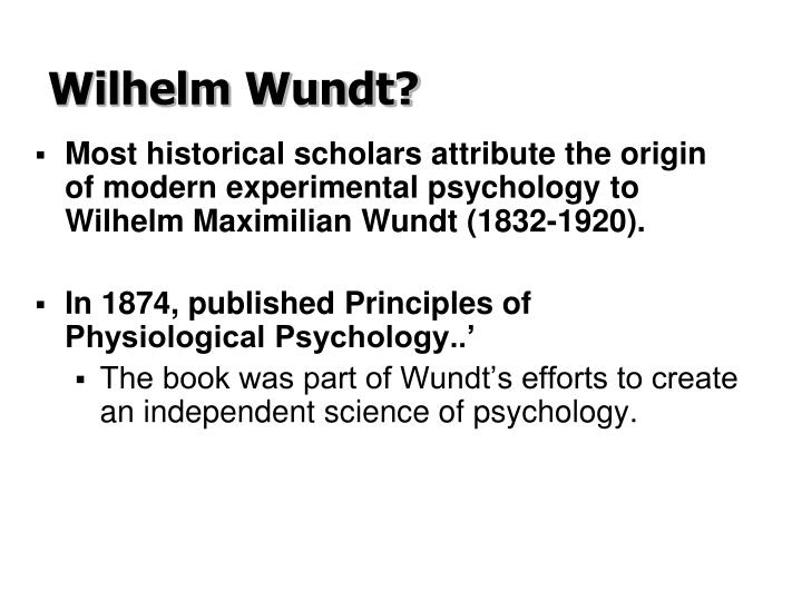 the life and influence of wilhelm maximilian wundt in the psychology world Wilhelm maximilian wundt born on august 16th systems of psychology wilhelm wundt was born in however wundt would later spend the rest of his life as a.