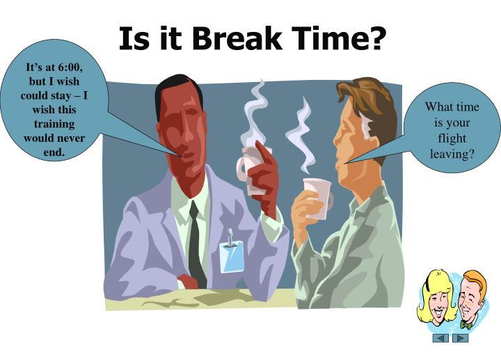Is it Break Time?
