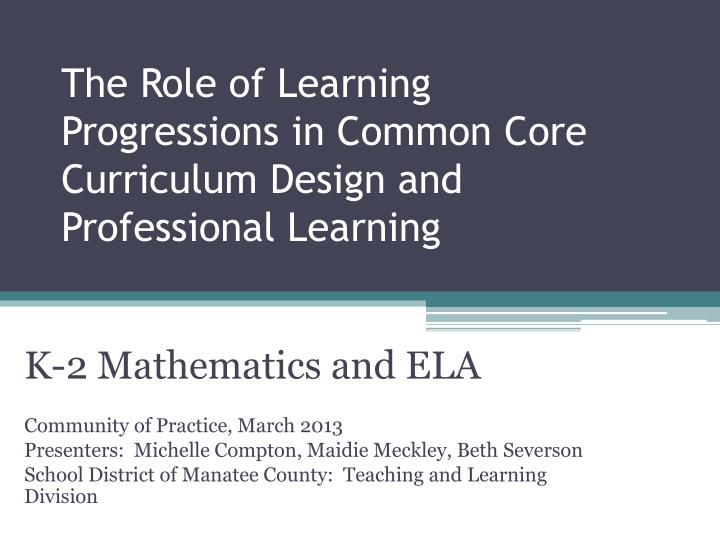 the role of learning progressions in common core curriculum design and professional learning n.