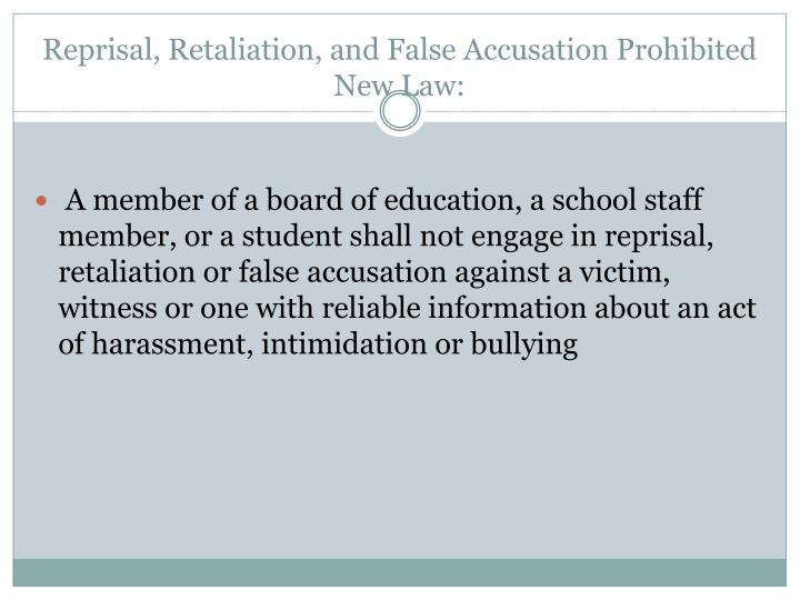 Reprisal, Retaliation, and False Accusation Prohibited New Law: