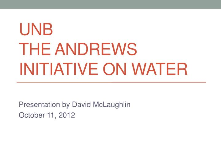 Unb the andrews initiative on water