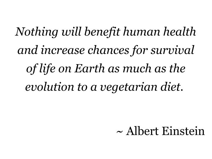 Nothing will benefit human health and increase chances for survival