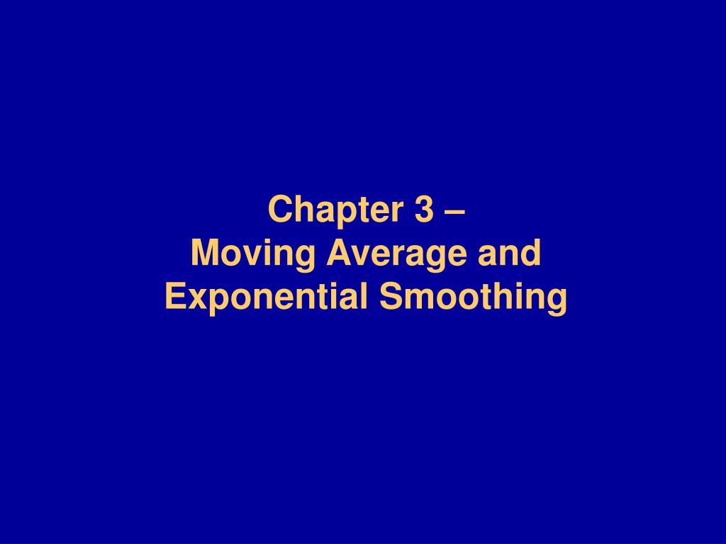 chapter 3 moving average and exponential smoothing l.