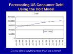 forecasting us consumer debt using the holt model