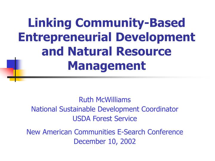linking community based entrepreneurial development and natural resource management n.