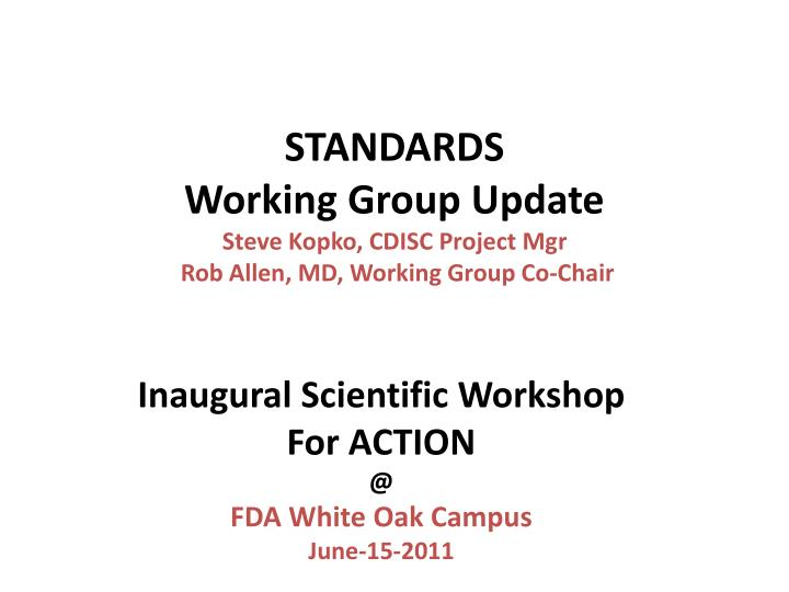 Standards working group update steve kopko cdisc project mgr rob allen md working group co chair