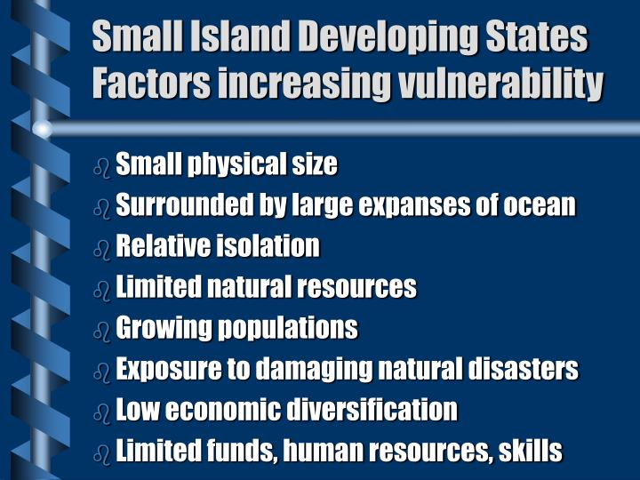 Small Island Developing States  Factors increasing vulnerability
