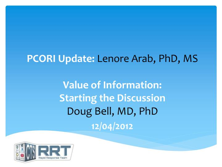 pcori update lenore arab phd ms value of information starting the discussion doug bell md phd n.