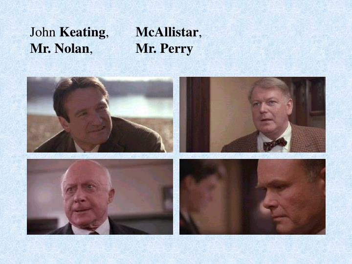 compare and contrast nolan and mr keating His performance as john keating, an influential and empowering high school teacher, in 1989's dead poets society stood out among the rest the scene in which his students recite o captain.