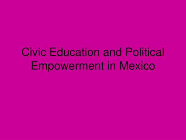 civic education and political empowerment in mexico n.