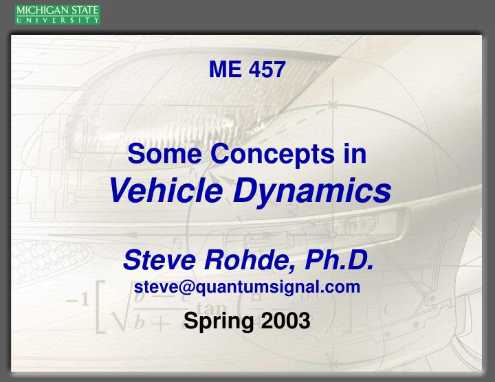 Me 457 some concepts in vehicle dynamics steve rohde ph d steve@quantumsignal com