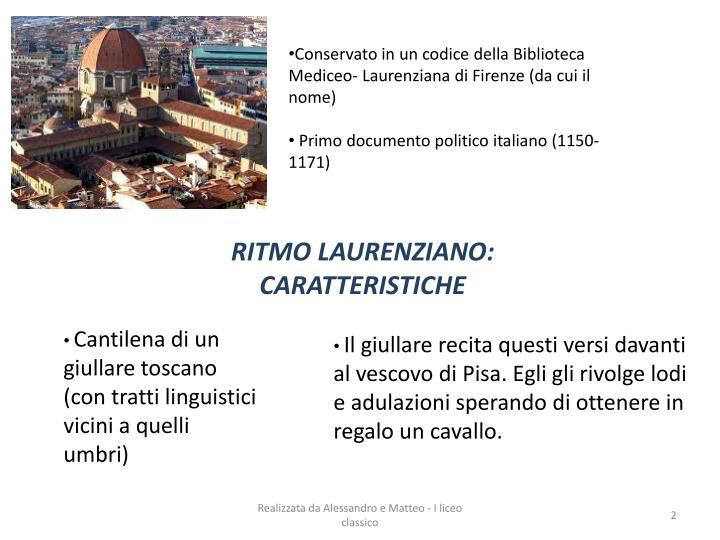 Conservato in un codice della Biblioteca Mediceo- Laurenziana di Firenze (da cui il nome)