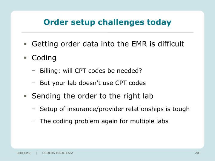 Order setup challenges today